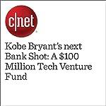 Kobe Bryant's next Bank Shot: A $100 Million Tech Venture Fund | Joan E. Solsman