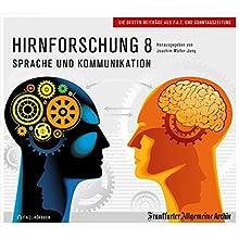 Hirnforschung 8: Sprache und Kommunikation (F.A.Z.-Dossier) Hörbuch von Joachim Müller-Jung, Hans Peter Trötscher, Birgitta Fella Gesprochen von: Olaf Pessler, Markus Kästle