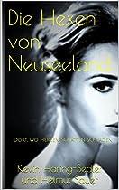 DIE HEXEN VON NEUSEELAND: (ROMAN) (DORT, WO HERZEN SCHATTEN SCHLAGEN 2) (GERMAN EDITION)