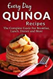 Quinoa Recipes: The Complete Guide to Breakfast, Lunch, Dinner and More (Everyday Recipes Book 1)