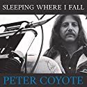 Sleeping Where I Fall: A Chronicle Audiobook by Peter Coyote Narrated by Peter Coyote