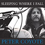 Sleeping Where I Fall: A Chronicle | Peter Coyote