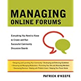 Managing Online Forums: Everything You Need to Know to Create and Run Successful Community Discussion Boards ~ Patrick O'Keefe
