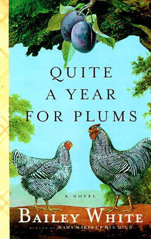 Quite a Year for Plums: A novel, Bailey White
