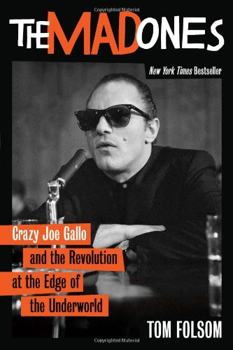The Mad Ones: Crazy Joe Gallo and teh Revolution at the Edge of the Underworld
