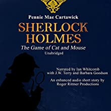 Sherlock Holmes: The Game of Cat and Mouse: A Short Mystery (       UNABRIDGED) by Pennie Mae Cartawick Narrated by Ian Whitcomb, J. W. Terry, Barbara Goodson