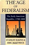 The Age of Federalism - The Early American Republic, 1788 - 1800 (0195068904) by Stanley Elkins