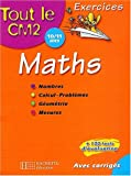 Tout le CM2 : Mathmatiques : Nombres - Calcul - Problmes - Gomtrie - Mesures, CM2 - 10-11 ans (Exercices corrigs)