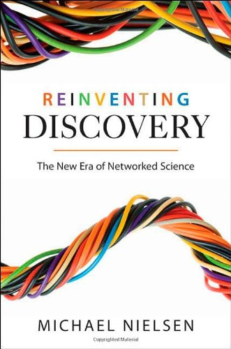 Reinventing Discovery: The New Era of Networked Science: Michael Nielsen: 9780691148908: Amazon.com: Books
