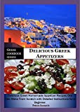 Greek Cookbook Series:- Delicious Greek Appetizers: Delicious Homemade Greek Appetizer Recipe one can make from scratch with Detailed Instructions for a Begginer (Greek Cookbook Recipes)