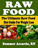 Raw Food: The Ultimate Raw Food Diet Guide For Weight Loss