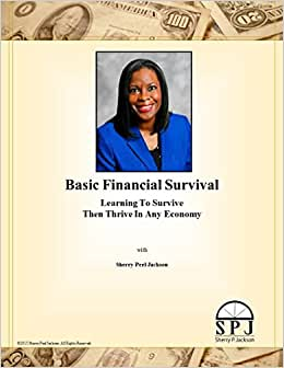 Basic Financial Survival: Learning To Survive Then Thrive In Any Economy