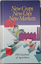 New Crops New Uses New Markets : 1992…