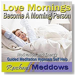 Become a Morning Person, Love Mornings, Motivation & Energy, Guided Meditation, Hypnosis & Self Help