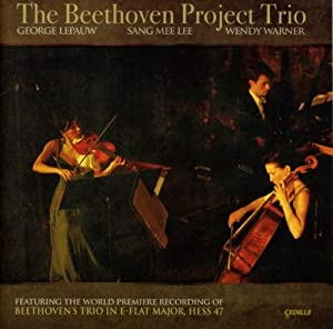 The Beethoven Project Trio - featuring the World Premiere Recording of Beethoven's Trio in E-flat Major, Hess 47