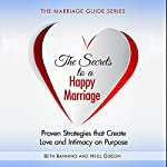 The Secrets to a Happy Marriage: Proven Strategies That Create Love and Intimacy on Purpose: The Marriage Guide Series, Book 1 | Beth Banning,Neill Gibson