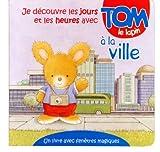 echange, troc Tony Hutchings - Je découvre les jours et les heures avec Tom le lapin à la ville