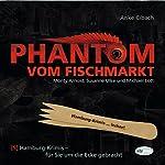 Phantom vom Fischmarkt (Hamburg-Krimis 5) | Anke Cibach
