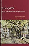 Celia Garth: A Story of Charleston in the Revolution (1877853585) by Gwen Bristow