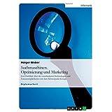 """Suchmaschinen. Optimierung und Marketing: Ein �berblick �ber die verschiedenen Technologien und Einsatzm�glichkeiten mit dem Schwerpunkt Googlevon """"Holger Weber"""""""