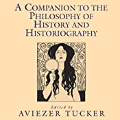 A Companion to the Philosophy of History and Historiography | [Aviezer Tucker]