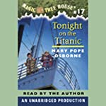 Magic Tree House, Book 17: Tonight on the Titanic (       UNABRIDGED) by Mary Pope Osborne Narrated by Mary Pope Osborne
