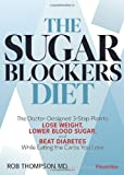 img - for The Sugar Blockers Diet: The Doctor-Designed 3-Step Plan to Lose Weight, Lower Blood Sugar, and Beat Diabetes--While Eating the Carbs You Love book / textbook / text book