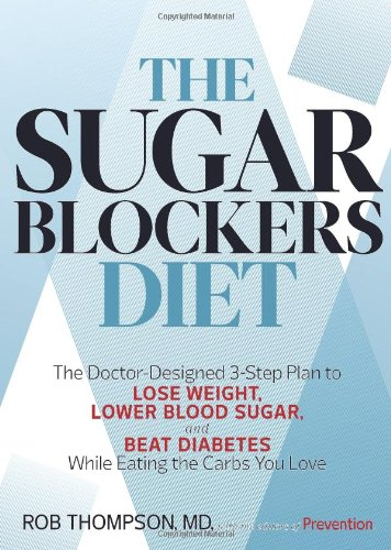 The Sugar Blockers Diet: The Doctor-Designed 3-Step Plan to Lose Weight, Lower Blood Sugar, and Beat Diabetes--While Eating the Carbs You Love by Rob Thompson
