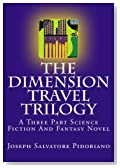 The Dimension Travel Trilogy: A Three Part Science Fiction And Fantasy Novel