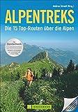 Alpentreks: Die TOP 15 Routen über die Alpen zu Fuß. Von München nach Venedig, Fernwanderweg E5 & Co. Detaillierte Routenbeschreibungen inkl. Karten für Ihre Alpenüberquerung oder Alpencross