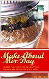 Make-Ahead Mix Day: Complete Recipes and Instructions for On-Hand Homemade Quick Mixes