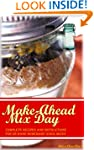 Make-Ahead Mix Day: Complete Recipes...