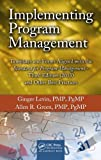 Implementing Program Management: Templates and Forms Aligned with the Standard for Program Management, Third Edition (2013) and Other Best Practices (Best ... and Advances in Program Management Series)