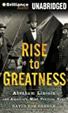 Rise to Greatness: Abraham Lincoln and Americas Most Perilous Year