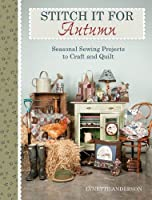 Stitch it for Autumn: Seasonal Sewing Projects to Craft and Quilt