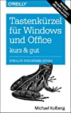 Tastenkürzel für Windows & Office - kurz & gut: Zu Windows 7, 8 und 8.1 und Office 2010 und 2013