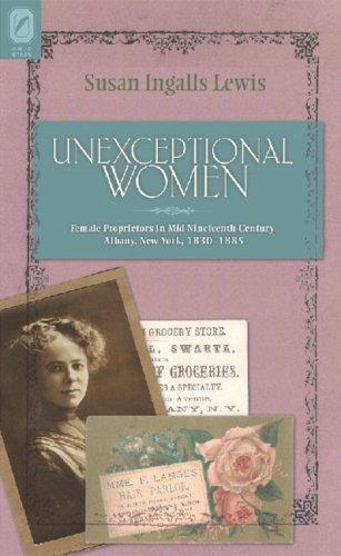 Unexceptional Women: Female Proprietors in Mid-Nineteenth-Century Albany, New York, 1830–-1885