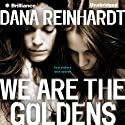We Are the Goldens (       UNABRIDGED) by Dana Reinhardt Narrated by Julia Whelan
