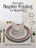img - for Decorative Napkin Folding for Beginners (From Stencils and Notepaper to Flowers and Napkin Folding) by William Oppenheimer (1980-07-01) book / textbook / text book
