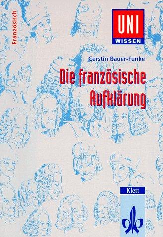 Uni-Wissen, Die französische Aufklärung: Literatur, Gesellschaft und Kultur des 18. Jahrhunderts