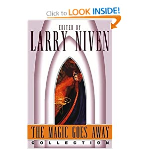 The Magic Goes Away Collection: The Magic Goes Away, The Magic May Return, and More Magic by Larry Niven
