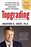Topgrading, 3rd Edition: The Proven Hiring and Promoting Method That Turbocharges Company Performance by Smart Ph.D., Bradford D. 3 Rev Upd Edition (8/16/2012)