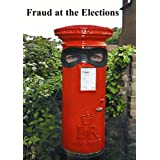 Fraud At The Elections: The Full Final and Definitive Judgment of Election Commissioner Richard Mawrey QC Handed Down on Monday 4th April 2005 in the Matters of Local Government Elections.by Richard Mawrey Q.C.