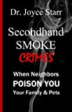 Secondhand Smoke Crimes: When Neighbors Poison You, Your Family & Pets.
