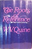 The Roots of Reference (Carus Lectures) (087548123X) by Quine, W. V.