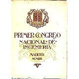 PRIMER CONGRESO NACIONAL DE INGENIERIA. CELEBRADO EN MADRID LOS DIAS 16 AL 25 DE NOVIEMBRE DE 1919. TRABAJOS DEL...