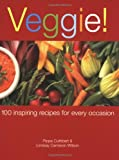img - for Veggie!: Over 100 Delicious Vegetarian Recipes for All Occasions book / textbook / text book