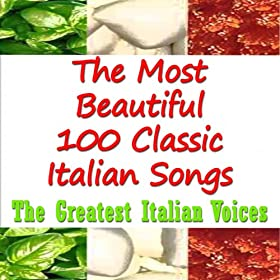 The most beautiful 100 classic italian songs (The greatest italian voices)
