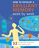 Dominic O'Brien How to Develop a Brilliant Memory Week by Week: 52 Proven Ways to Enhance Your Memory Skills of O'Brien, Dominic on 10 November 2005