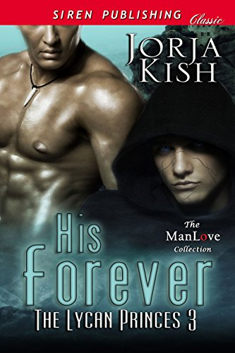 Jorja Kish - His Forever [The Lycan Princes 3] (Siren Publishing Classic ManLove)